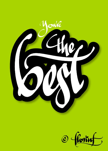 you're the best - caligrafie de Florin Florea